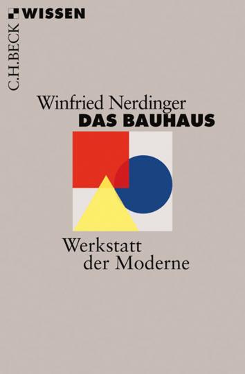 Das Bauhaus. Werkstatt der Moderne.