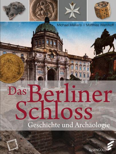 Das Berliner Schloss. Geschichte und Archäologie.