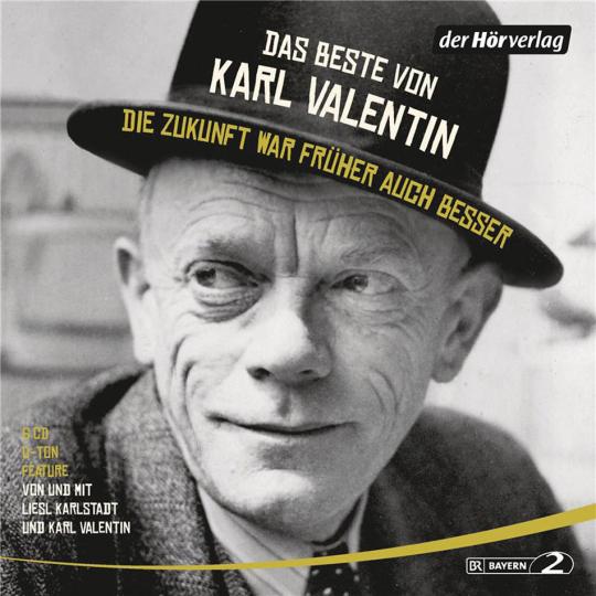 Das Beste von Karl Valentin. Die Zukunft war früher auch besser. 6 CDs.
