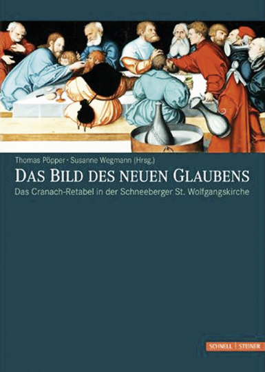 Das Bild des neuen Glaubens. Das Cranach-Retabel in der Schneeberger St. Wolfgangskirche.