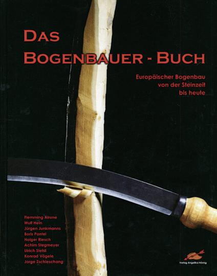 Das Bogenbauer-Buch. Europäischer Bogenbau von der Steinzeit bis heute.