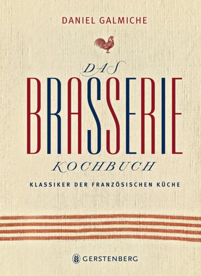 Das Brasserie-Kochbuch. Klassiker der französischen Küche.