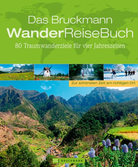 Das Bruckmann WanderReiseBuch. 80 Traumwanderziele für vier Jahreszeiten.