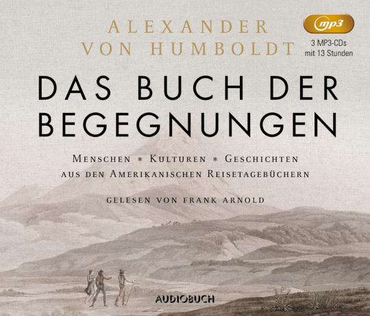 Das Buch der Begegnungen. Menschen, Kulturen, Geschichten aus den Amerikanischen Reisetagebüchern. 3 mp3-CDs.