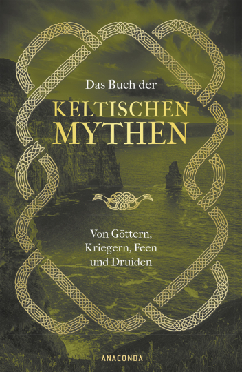 Das Buch der keltischen Mythen. Von Göttern, Kriegern, Feen und Druiden.