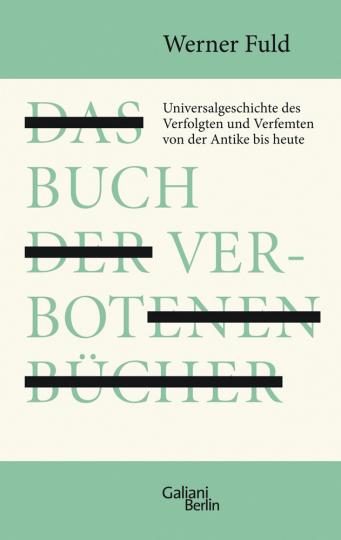 Das Buch der verbotenen Bücher. Universalgeschichte des Verfolgten und Verfemten von der Antike bis heute.