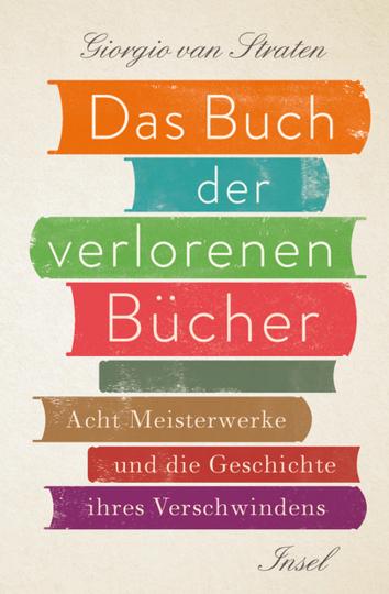 Das Buch der verlorenen Bücher. Acht Meisterwerke und die Geschichte ihres Verschwindens.