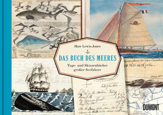 Das Buch des Meeres. Tage- und Skizzenbücher großer Seefahrer.