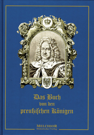 Das Buch von den preußischen Königen. Reprint der Originalausgabe von 1895.