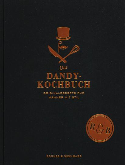 Das Dandykochbuch. Originalrezepte für Männer mit Stil.