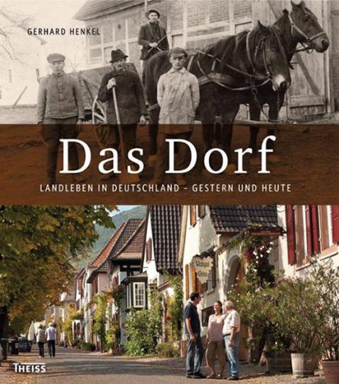Das Dorf. Landleben in Deutschland - Gestern und Heute.