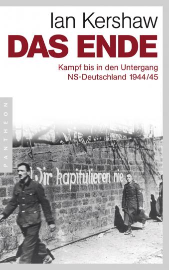Das Ende. Kampf bis in den Untergang. NS-Deutschland 1944/45.