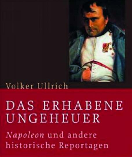 Das erhabene Ungeheuer - Napoleon und andere historische Reportagen