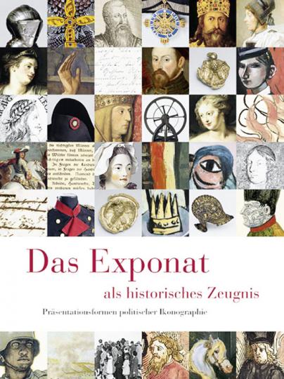 Das Exponat als historisches Zeugnis. Präsentationsformen politischer Ikonographie.