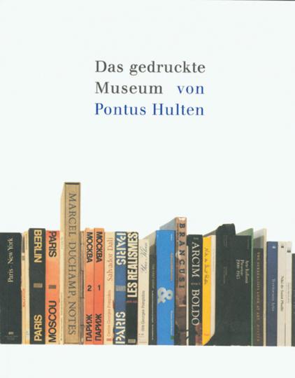 Das gedruckte Museum von Pontus Hulten. Kunstausstellungen und ihre Bücher