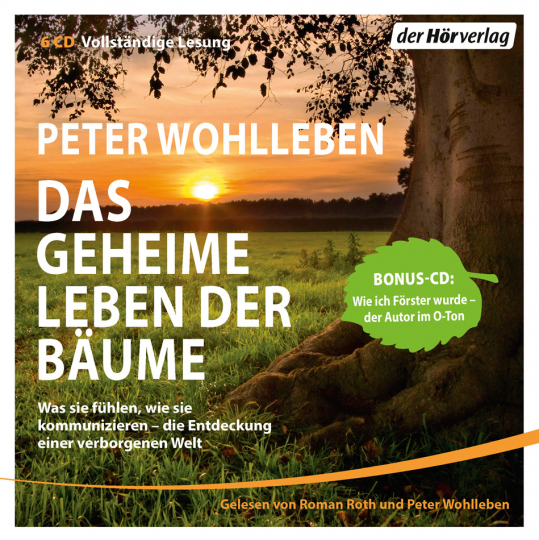 Das geheime Leben der Bäume. Was sie fühlen, wie sie kommunizieren - die Entdeckung einer verborgenen Welt. Mit Bonus-CD: Wie ich Förster wurde - der Autor im O-Ton. 6 CDs.