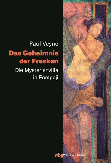 Das Geheimnis der Fresken. Die Mysterienvilla in Pompeji.