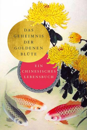 Das Geheimnis der Goldenen Blüte. Ein chinesisches Lebensbuch.