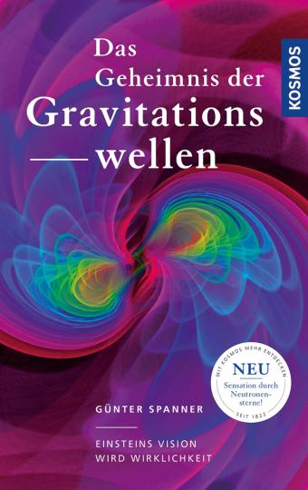 Das Geheimnis der Gravitationswellen. Einsteins Vision wird Wirklichkeit.