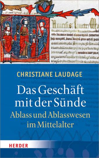 Das Geschäft mit der Sünde. Ablass und Ablasswesen im Mittelalter.