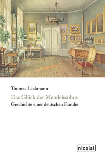 Das Glück der Mendelssohns. Geschichte einer deutschen Familie.