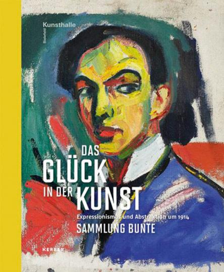 Das Glück in der Kunst. Expressionismus und Abstraktion um 1914. Sammlung Bunte.