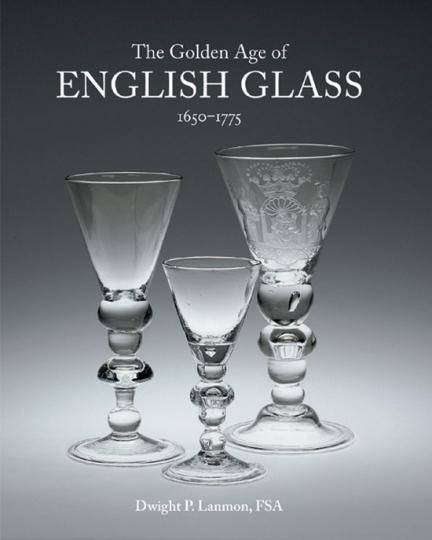 Das Goldene Zeitalter der englischen Glaskunst 1650-1775.