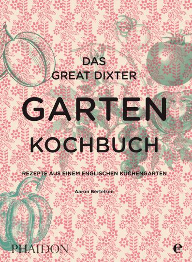 Das Great Dixter Gartenkochbuch. Rezepte aus einem englischen Küchengarten.