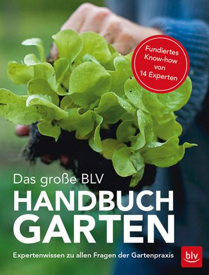 Das große BLV Handbuch Garten. Expertenwissen zu allen Fragen der Gartenpraxis.