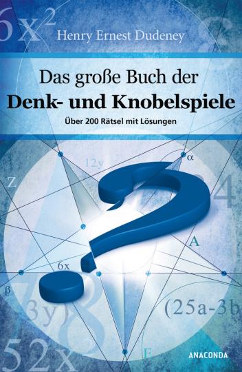 Das große Buch der Denk- und Knobelspiele. Über 200 Rätsel mit Lösungen.