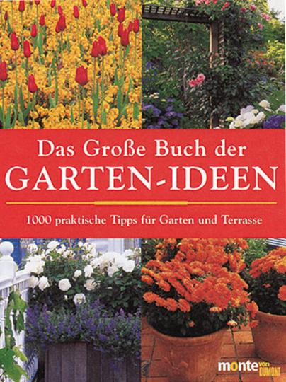Das Große Buch der Garten-Ideen. 1000 praktische Tipps für Garten und Terrasse.