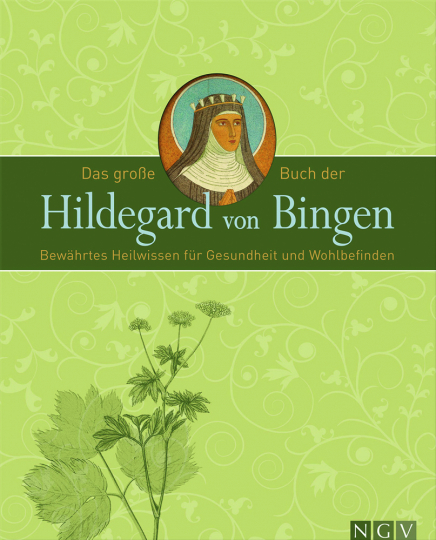 Das große Buch der Hildegard von Bingen. Bewährtes Heilwissen für Gesundheit und Wohlbefinden.