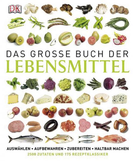 Das große Buch der Lebensmittel. Auswählen, aufbewahren, zubereiten, haltbar machen.