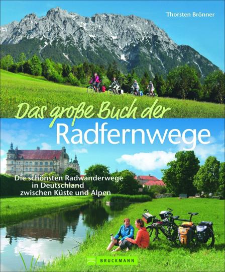 Das große Buch der Radfernwege. Die schönsten Radwanderwege in Deutschland zwischen Küste und Alpen.