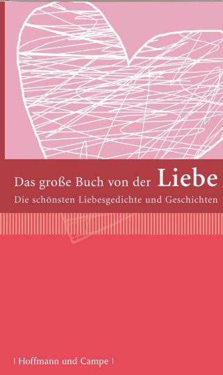 Das große Buch von der Liebe. Die schönsten Liebesgedichte und Geschichten.