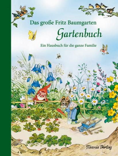 Das große Fritz Baumgarten Gartenbuch. Ein Hausbuch für die ganze Familie.