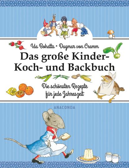 Das große Kinder-Koch- und Backbuch. Die schönsten Rezepte für jede Jahreszeit.