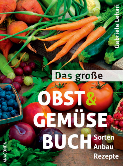 Das große Obst- und Gemüsebuch. Sorten, Anbau, Rezepte.