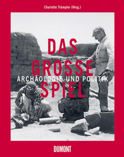 Das große Spiel. Archäologie im Dienste der Mächte.