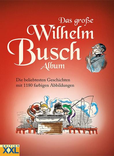 Das große Wilhelm Busch Album. Die beliebtesten Geschichten mit 1180 farbigen Abbildungen.