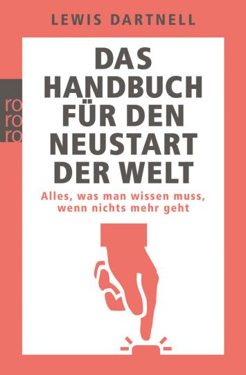 Das Handbuch für den Neustart der Welt. Alles, was man wissen muss, wenn nichts mehr geht.