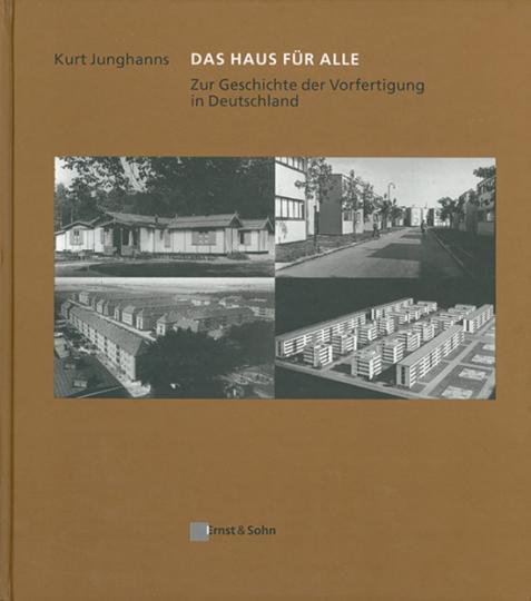 Das Haus für alle. Zur Geschichte der Vorfertigung in Deutschland.