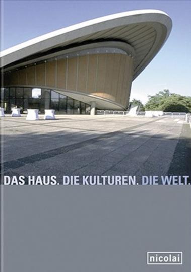 Das Haus. Die Kulturen. Die Welt. 50 Jahre: Von der Kongresshalle zum Haus der Kulturen der Welt.