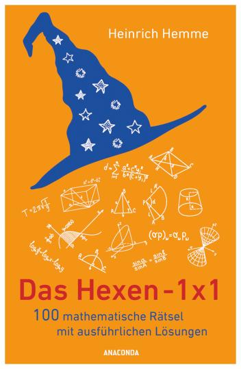 Das Hexen-1x1. 100 mathematische Rätsel mit ausführlichen Lösungen.