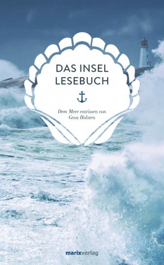 Das Insel-Lesebuch - Dem Meer entrissen von Gesa Holsten