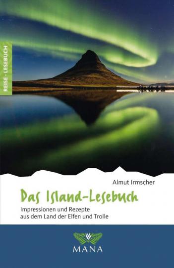 Das Island Lesebuch. Impressionen und Rezepte aus dem Land der Elfen und Trolle.
