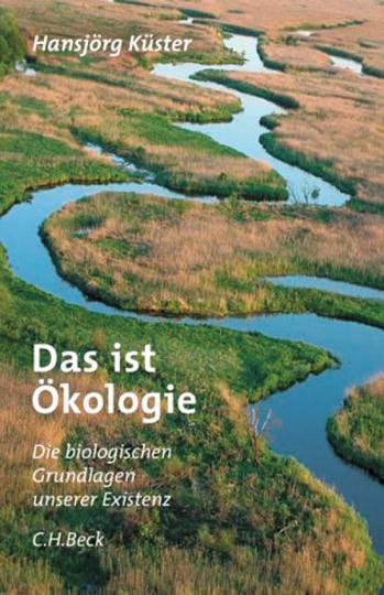 Das ist Ökologie. Die biologischen Grundlagen unserer Existenz