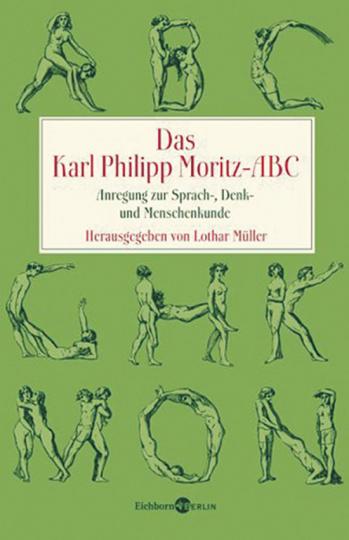 Das Karl Philipp Moritz-ABC. Anregung zur Sprach-, Denk- und Menschenkunde.
