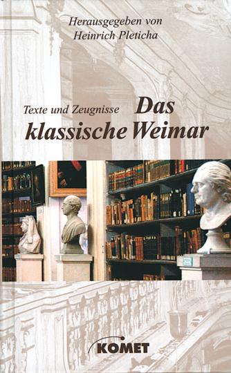Das klassische Weimar - Texte und Zeugnisse