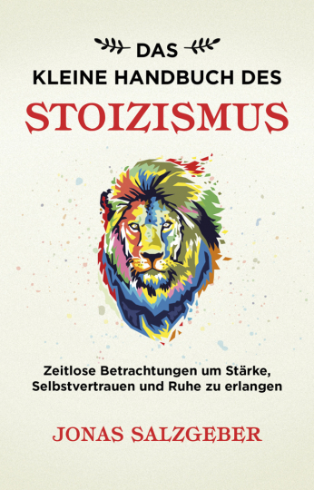 Das kleine Handbuch des Stoizismus. Zeitlose Betrachtungen um Stärke, Selbstvertrauen und Ruhe zu erlangen.